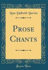 Prose Chants (Classic Reprint)