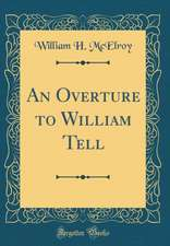 An Overture to William Tell (Classic Reprint)