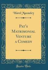 Pat's Matrimonial Venture a Comedy (Classic Reprint)