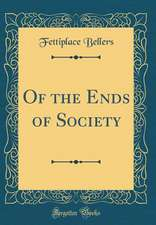 Of the Ends of Society (Classic Reprint)
