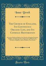 The Church of England, Its Continuous Organic Life, and Its Catholic Restoration: A Lecture Delivered Before the Church of England Institute, Halifax,
