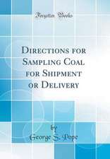 Directions for Sampling Coal for Shipment or Delivery (Classic Reprint)