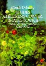 Etudes, Children's Corner, Images Book II:  And Other Works for Piano