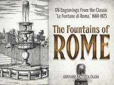 """The Fountains of Rome:  Selected Plates from the Classic """"Le Fontane Di Roma,"""" 1660-1675"""