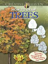 Creative Haven How to Draw Trees:  Easy-To-Follow, Step-By-Step Instructions for Drawing 15 Different Popular Trees