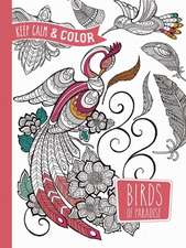 Keep Calm and Color -- Birds of Paradise Coloring Book:  By the Illustrator of the Original Mystical Mandala Coloring Book