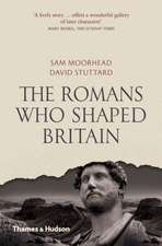 Romans Who Shaped Britain