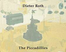 Dieter Roth:  The Piccadillies