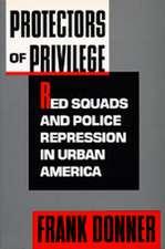 Protectors of Privilege – Red Squads & Police Repression in Urban America (Paper)