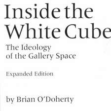 Inside the White Cube – The Ideology of the Gallery Space – Expanded Edition