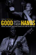 Good With Their Hands – Boxers, Bluesmen and Other Characters from the Rust Belt