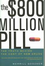 The $800 Million Pill – The Truth behind the Cost of New Drugs