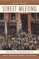 Street Meeting – Multiethnic Neighborhoods in Early Twentieth–Century Los Angeles