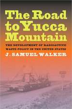 Road to Yucca Mountain – The Development of Radioactive Waste Plicy in the United States
