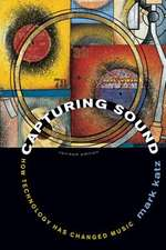 Capturing Sound – How Technology has Changed Music – Revised Edition