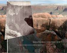 Reconstructing the View – The Grand Canyon Photographs of Mark Klett and Byron Wolfe