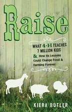 Raise – What 4–H Teaches Seven Million Kids and How Its Lessons Could Change Food and Farming Forever