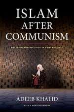 Islam After Communism – Religion and Politics in Central Asia