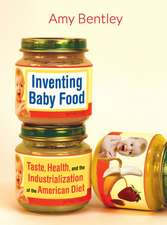 Inventing Baby Food – Taste, Health, and the Industrialization of the American Diet
