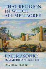 That Religion in Which All Men Agree – Freemasonry in American Culture