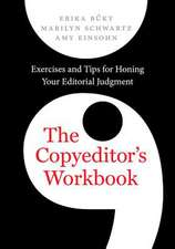 The Copyeditor`s Workbook – Exercises and Tips for Honing Your Editorial Judgment
