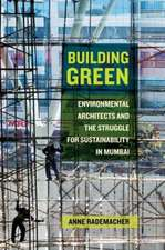 Building Green – Environmental Architects and the Struggle for Sustainability in Mumbai