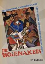 The Noisemakers – Estridentismo, Vanguardism, and Social Action in Post–Revolutionary Mexico