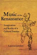 Music of the Renaissance – Imagination and Reality of a Cultural Practice