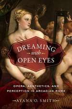 Dreaming with Open Eyes – Opera, Aesthetics, and Perception in Arcadian Rome
