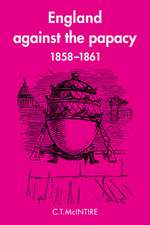 England Against the Papacy 1858–1861: Tories, Liberals and the Overthrow of Papal Temporal Power during the Italian Risorgimento