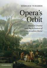 Opera's Orbit: Musical Drama and the Influence of Opera in Arcadian Rome