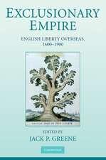 Exclusionary Empire: English Liberty Overseas, 1600–1900