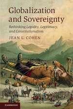 Globalization and Sovereignty: Rethinking Legality, Legitimacy, and Constitutionalism