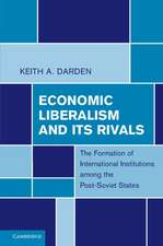 Economic Liberalism and Its Rivals: The Formation of International Institutions among the Post-Soviet States