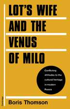 Lot's Wife and the Venus of Milo: Conflicting Attitudes to the Cultural Heritage in Modern Russia