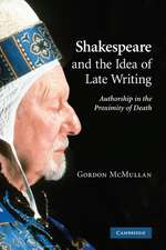 Shakespeare and the Idea of Late Writing: Authorship in the Proximity of Death