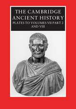 The Cambridge Ancient History: Plates to Volumes VII, Part 2 and VIII