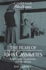 The Films of John Cassavetes: Pragmatism, Modernism, and the Movies
