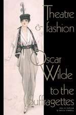Theatre and Fashion: Oscar Wilde to the Suffragettes