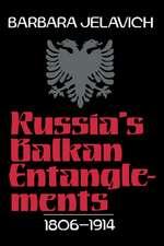 Russia's Balkan Entanglements, 1806–1914