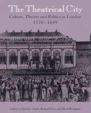 The Theatrical City: Culture, Theatre and Politics in London, 1576–1649