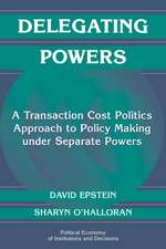 Delegating Powers: A Transaction Cost Politics Approach to Policy Making under Separate Powers