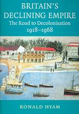 Britain's Declining Empire: The Road to Decolonisation, 1918–1968
