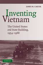 Inventing Vietnam: The United States and State Building, 1954–1968