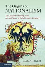 The Origins of Nationalism: An Alternative History from Ancient Rome to Early Modern Germany