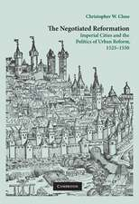 The Negotiated Reformation  : Imperial Cities and the Politics of Urban Reform, 1525–1550