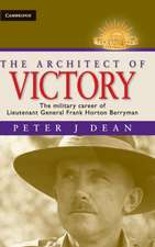 The Architect of Victory: The Military Career of Lieutenant General Sir Frank Horton Berryman