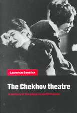 The Chekhov Theatre: A Century of the Plays in Performance