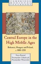 Central Europe in the High Middle Ages: Bohemia, Hungary and Poland, c.900–c.1300