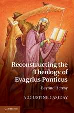 Reconstructing the Theology of Evagrius Ponticus: Beyond Heresy